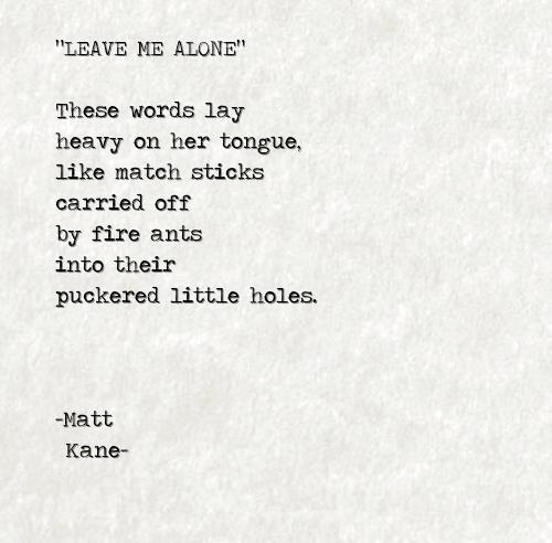 LEAVE ME ALONE - a poem by Matt Kane