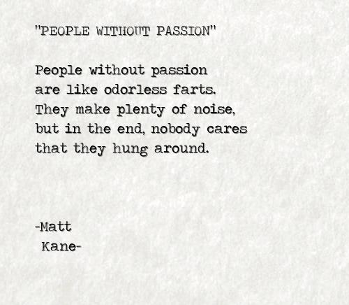 PEOPLE WITHOUT PASSION - a poem by Matt Kane