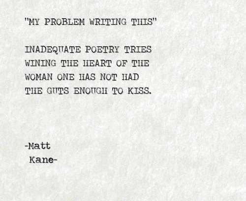 MY PROBLEM WRITING THIS - a poem by Matt Kane